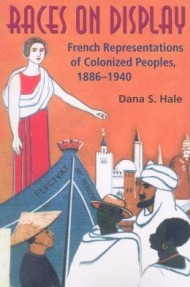 Hale Dana,<i> Races on display: French representations of colonized peoples (1886-1940),</i> Indiana University Press, 2007.